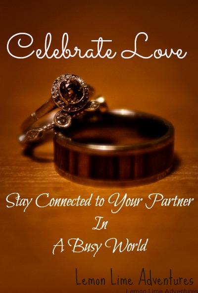 Celebrate Love- stay connected with your partner in a busy world