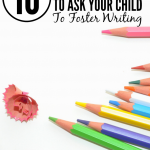 10 Open Ended Questions To Foster Writing
