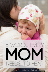 5 words every mom needs to hear