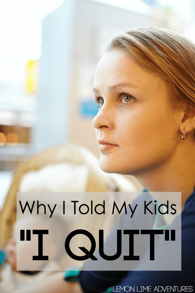 Why I told My Kids I Quit