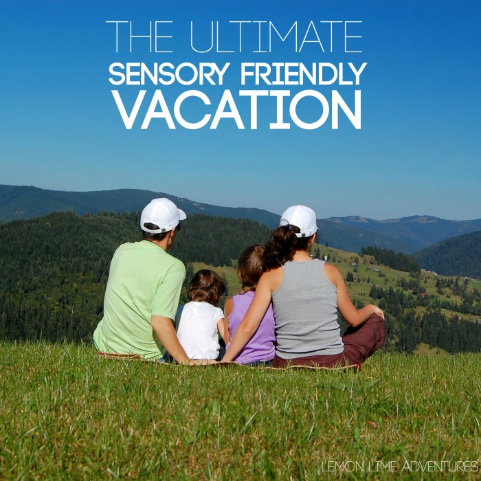 The Ultimate Sensory Friendly Vacation