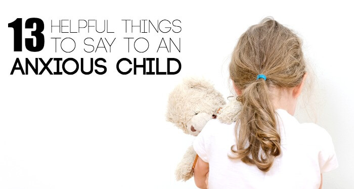 13 things to say to an anxious child