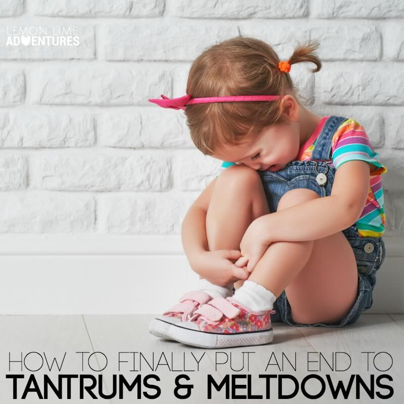 How to Finally Put an End to Tantrums and Meltdowns