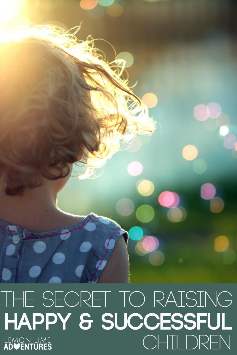 The Secret to Raising Happy and Successful Children