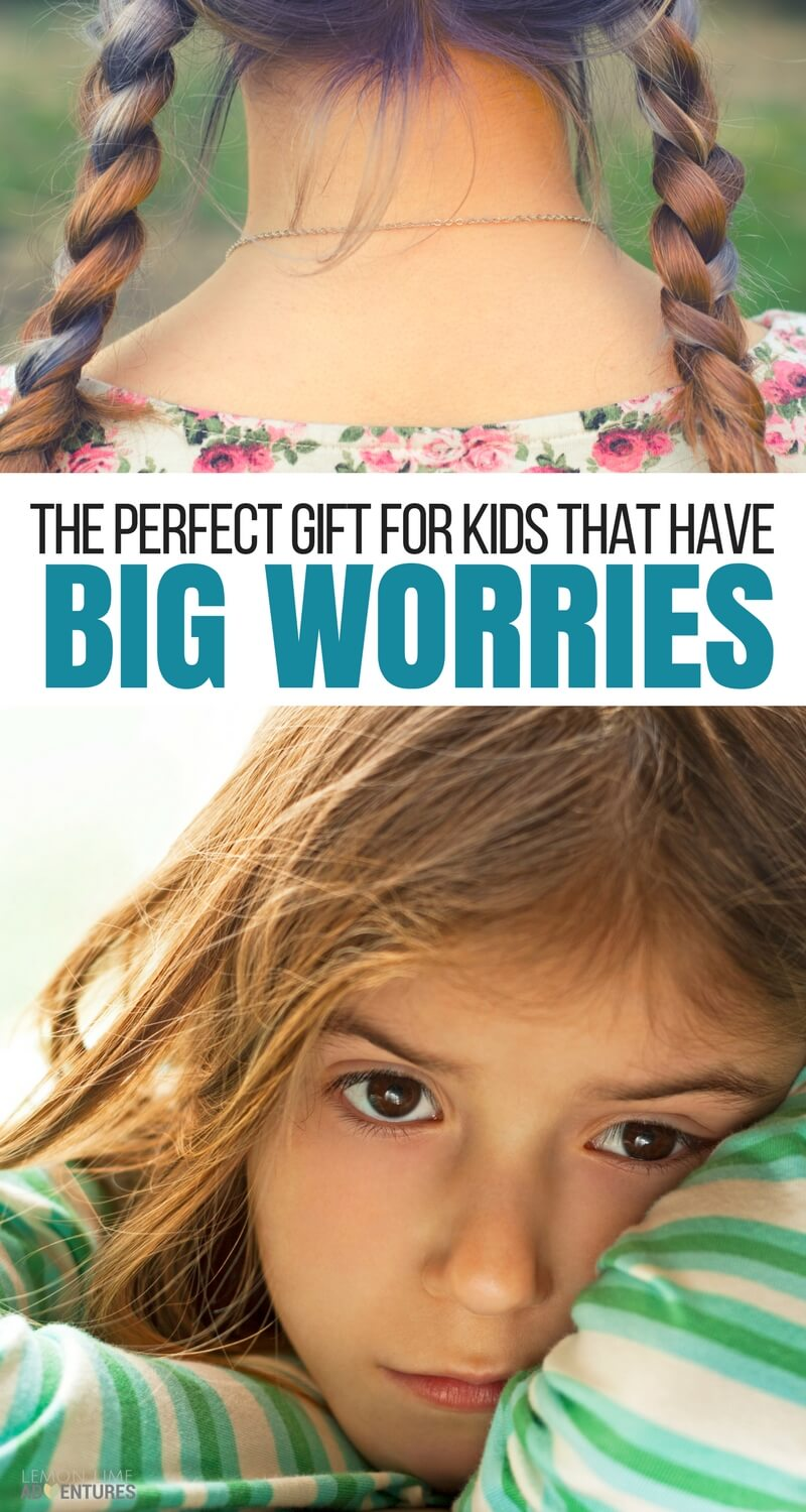 The Perfect Gift for Kids that Have Big Worries and Anxiety
