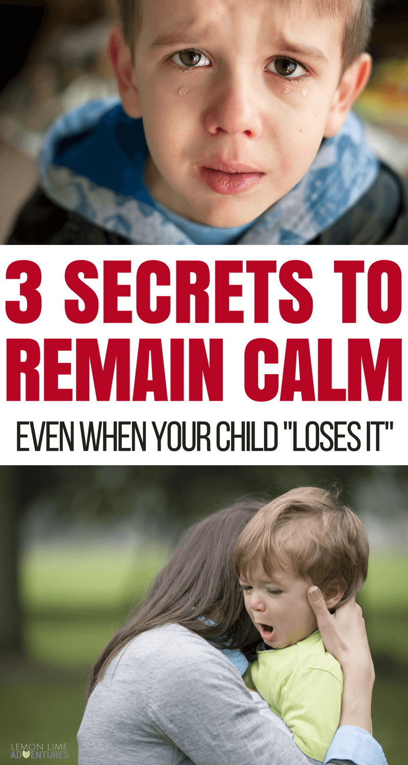 3 Secrets to Remain Calm Even When Your Child Loses It