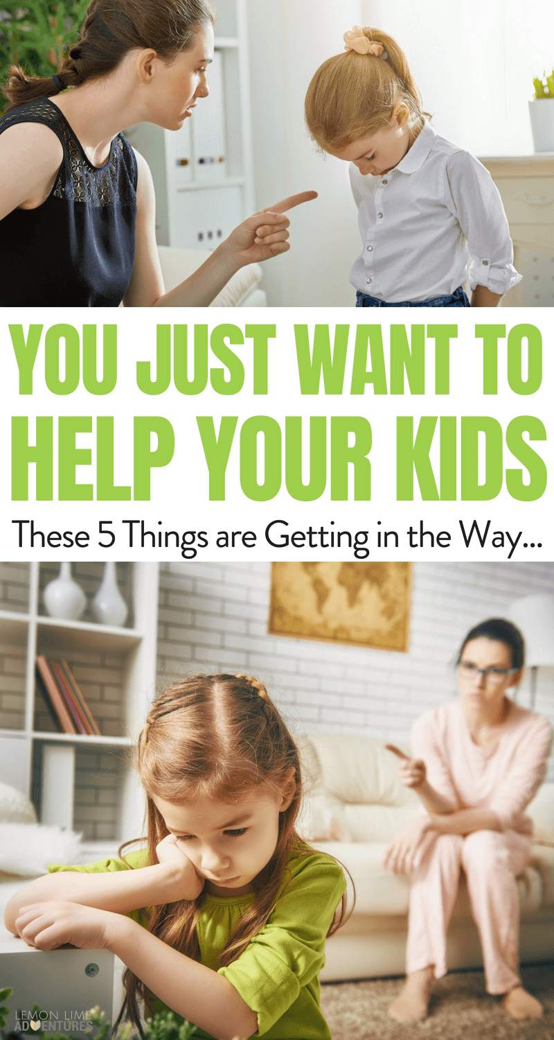 You just want to help your kids... These 5 things may be getting in the way...