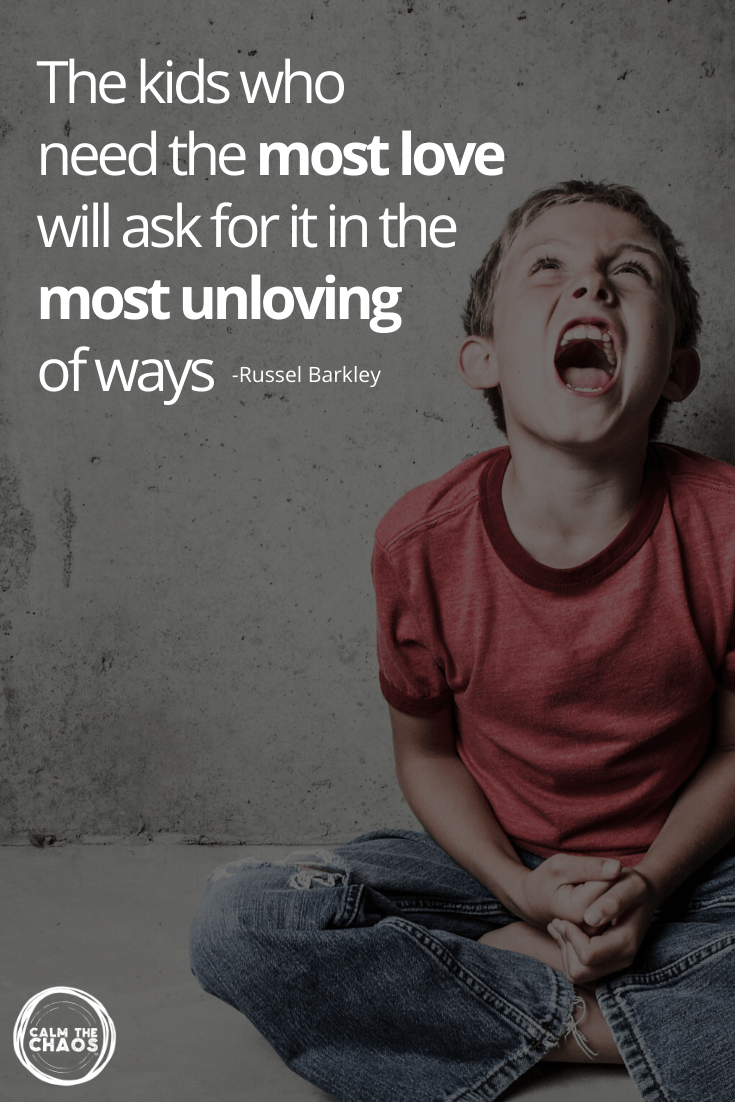 Quote about behavior- The kids who need the most love will ask for it in the most unloving of ways